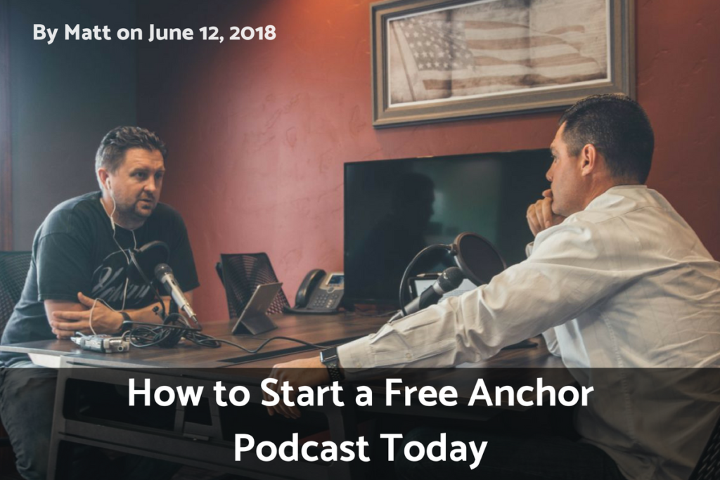 How to Start a Podcast with Anchor [Easy and Free